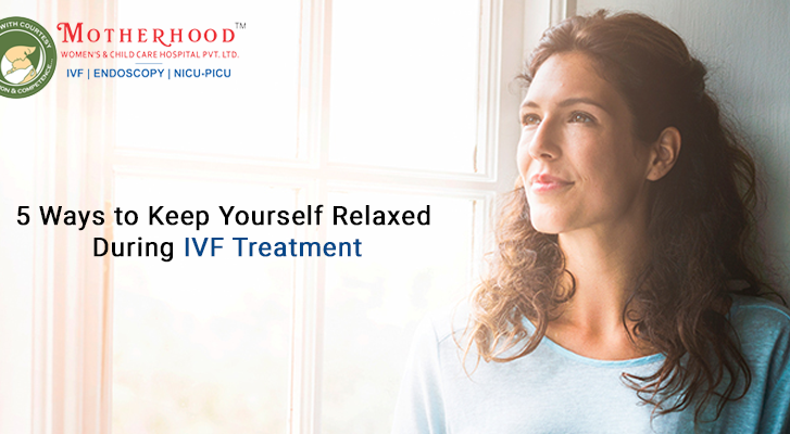 Keep Yourself Relaxed During IVF Treatment