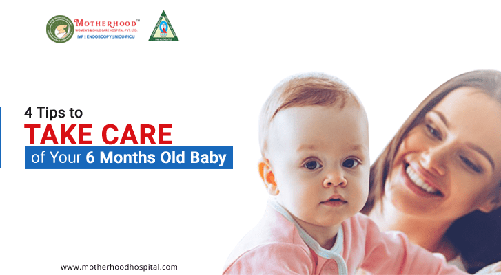 Tips to take care of your 6 months old baby