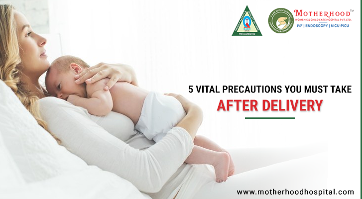 Vital Precautions You Must Take After Delivery